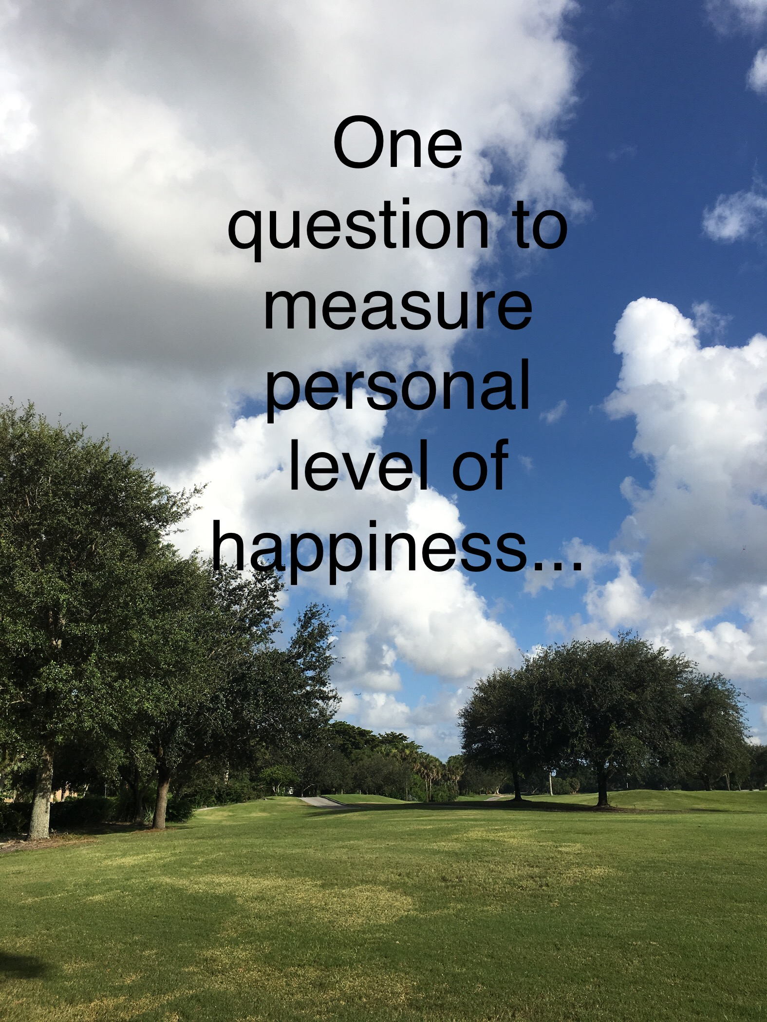 Only One Question Needed To Measure Personal Level Of Happiness