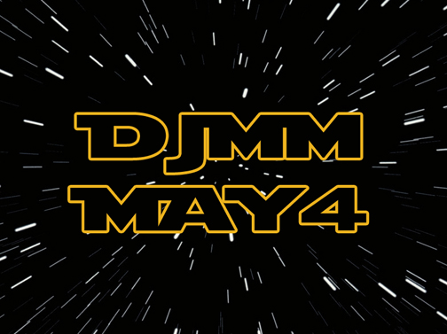 DJMM 4-5-2017 May the 4th be with you!