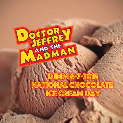 DJMM 6-7-2018 National Chocolate Ice Cream Day