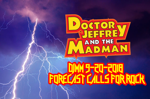 DJMM 9-20-2018 FORECAST CALLS FOR ROCK