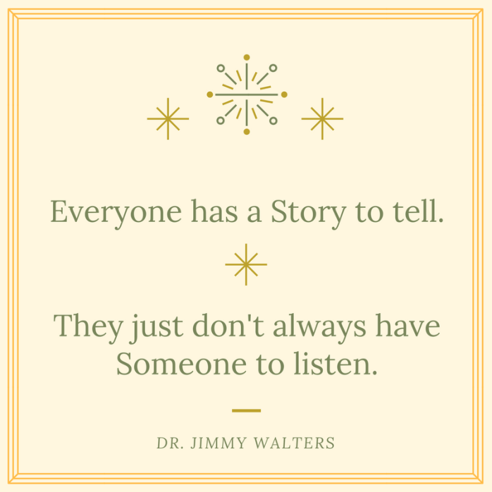 Everyone has a Story to tell.They just don't always have Someone to listen.-2