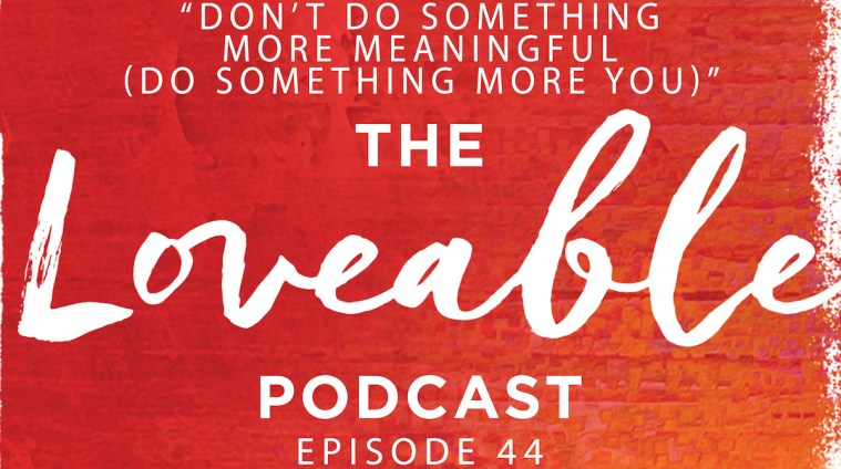 loveable podcast episode 44