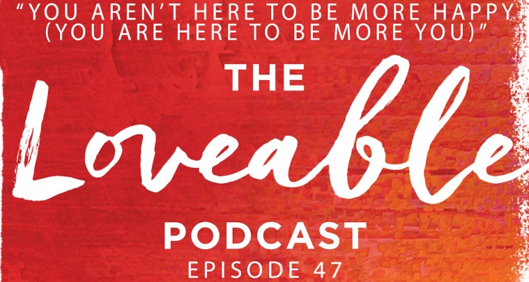 loveable podcast episode 47