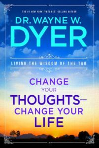 Change Your Thoughts Change Your Life by Wayne Dyer