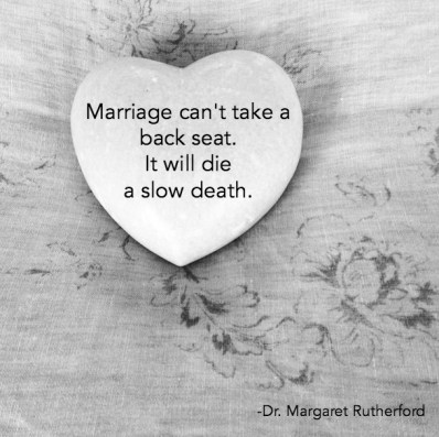 Marriage can't take a back seat. It will die a slow death.