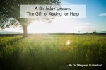 A Birthday Lesson: The Gift Of Asking For Help
