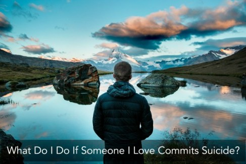 What Do I Do If Someone I Love Commits Suicide