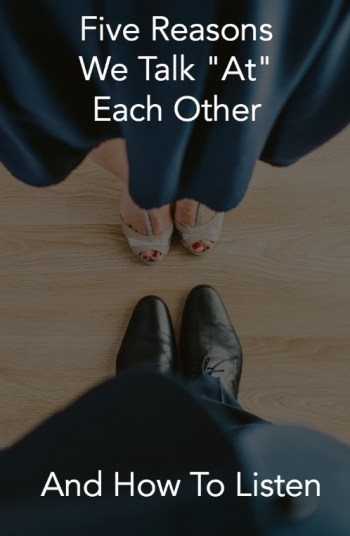 "Five Reasons We Talk ""At"" Each Other"