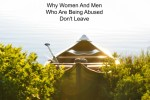 Why Women And Men Who Are Being Abused Don't Leave. An Exercise for Understanding.