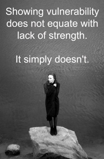 showing vulnerability does not equate with lack of strength. It simply doesn't.