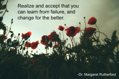Realize and accept that you can learn from failure, and change for the better