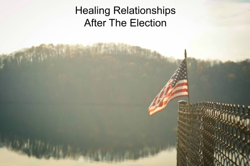 Healing Relationships After The Election