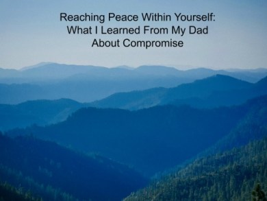 reaching-peace-within-yourself-what-i-learned-from-my-dad-about-compromise