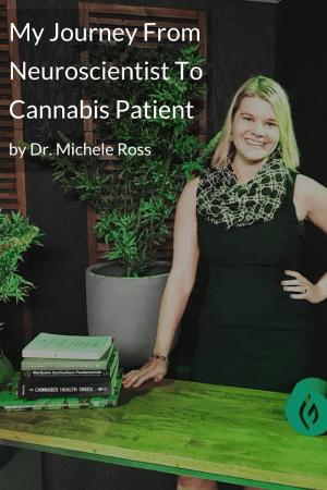 My Journey From Neuroscientist To Cannabis Patient