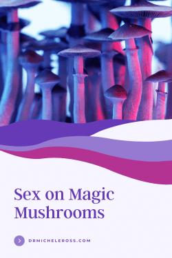 psilocybin mushrooms make sex great