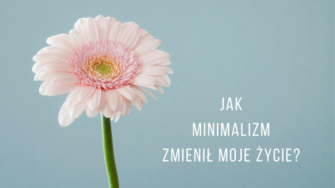 f67751680ea27 Kiedyś i teraz. Jak minimalizm zmienił moje życie? | Droga do ...