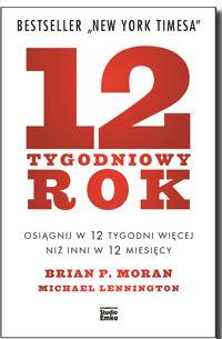 """12 tygodniowy rok"" Brian P. Moran i M. Lennington"