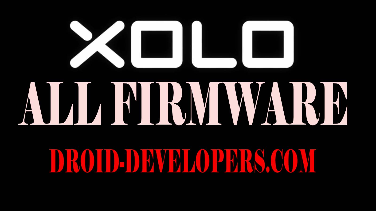 Xolo Mobile Official Firmware,Driver & Flasher All