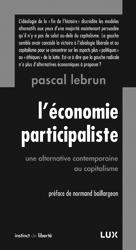 Pascal Lebrun L'économie participaliste, une alternative contemporaine au capitalisme Les Éditions Lux Année : 2014 300 pages