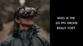 Per chi è realmente il drone DJI FPV?