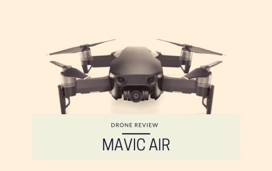 DJI Mavic Air Review – The Perfect Travelling Companion