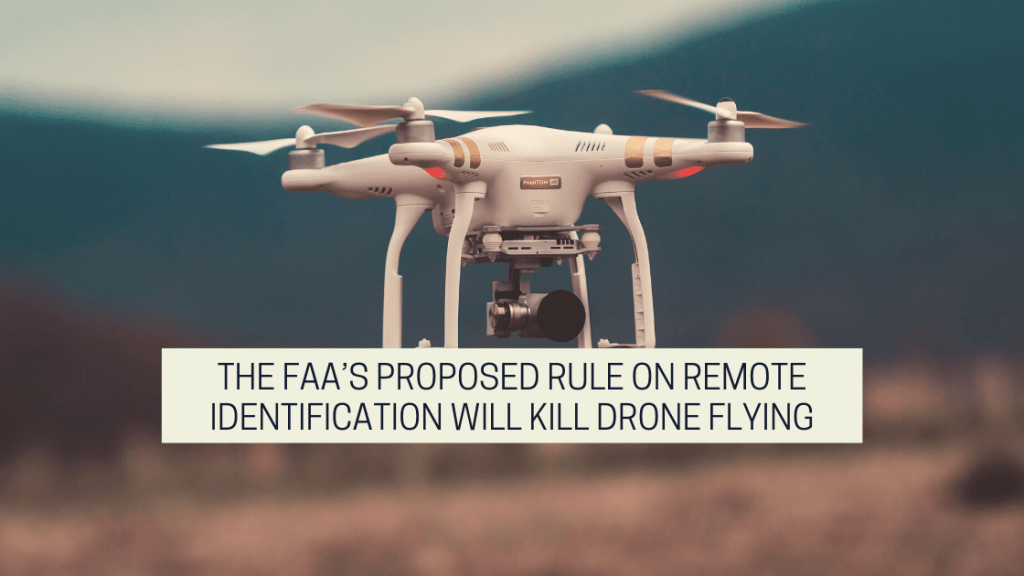 The FAA's Proposed Rule On Remote Identification Will Kill Drone Flying article on drone photography bible