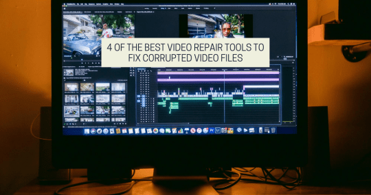4 Of The Best Video Repair Tools To Fix Corrupted Video Files
