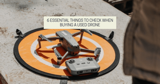6 Essential Things To Check When Buying A Used Drone
