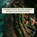 7 Cinematic Shots That Will Instantly Upgrade Your Drone Footage