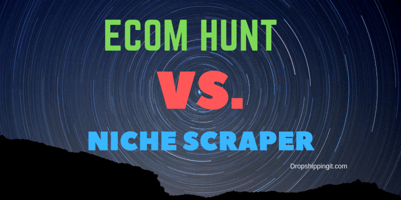 EcomHunt Vs Niche Scraper:  The Beauty Or The Beast? Find Out