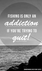 Addiction - Fishing Quote