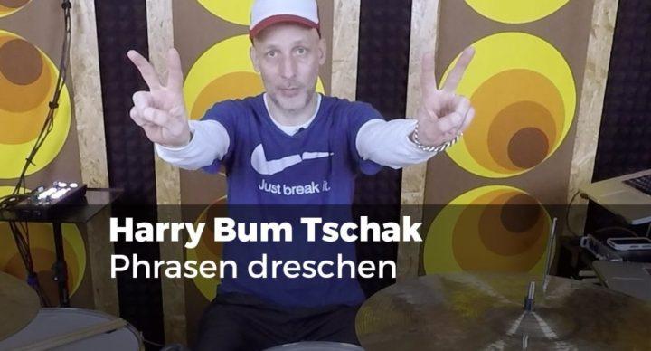 harry bum tschak - Phrasen dreschen