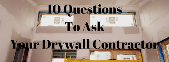 Questions to ask your drywall contractor
