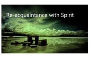 re-acquaintance with spirit