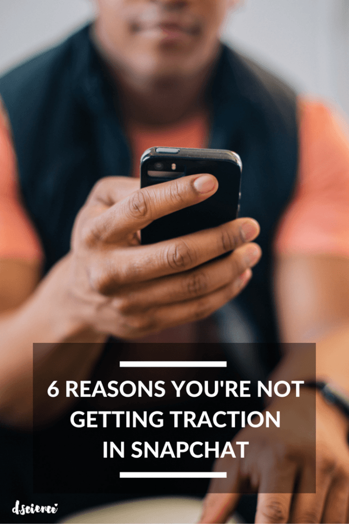 6 reasons you're not getting traction in snapchat