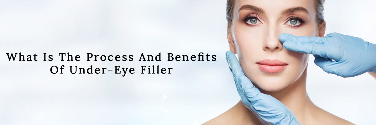 What is the Process and Benefits of Under-Eye Filler