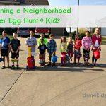 Planning a Neighborhood Easter Egg Hunt 4 Kids – dsm4kids.com