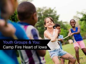 Youth Groups & You: Camp Fire Heart of Iowa - dsm4kids.com