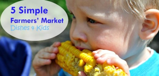 5 Simple Farmers' Market Dishes 4 Kids