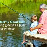"A ""Reel""ly Good Time – Fishing Derbies 4 Kids in Des Moines - dsm4kids.com"