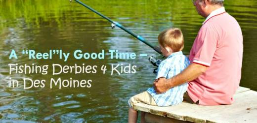 """A """"Reel""""ly Good Time – Fishing Derbies 4 Kids in Des Moines"""