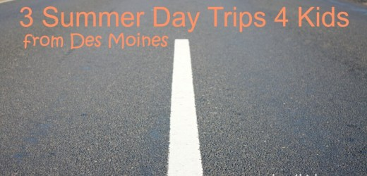 3 Summer Day Trips 4 Kids from Des Moines