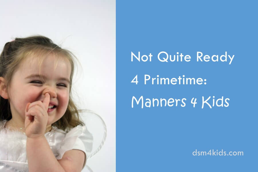 Not Quite Ready for Primetime: Manners 4 Kids