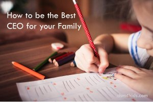 How to be the Best CEO for your Family - dsm4kids.com