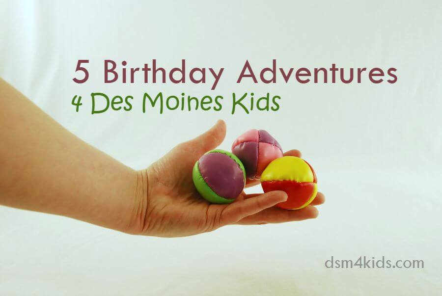 5 Birthday Adventures 4 Des Moines Kids