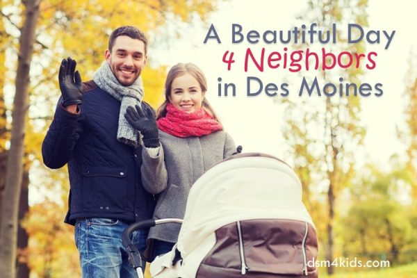 A Beautiful Day 4 Neighbors in Des Moines - dsm4kids.com
