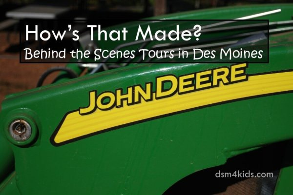 How's That Made? Behind the Scenes Tours in Des Moines - dsm4kids.com