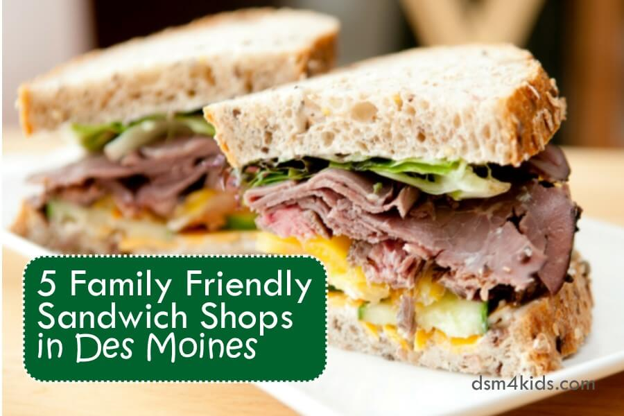 5 Family Friendly Sandwich Shops in Des Moines