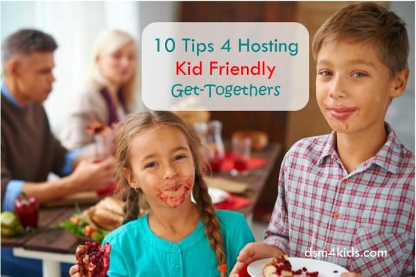 Tips for Hosting Kid Friendly Get-Togethers - dsmkids.com