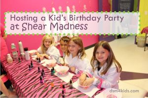 Hosting a Kid's Birthday Party at Shear Madness - dsm4kids.com